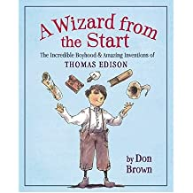 [( A Wizard from the Start: The Incredible Boyhood & Amazing Inventions of Thomas Edison )] [by: Don Brown] [May-2010]