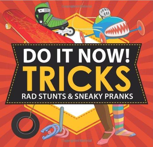 Do It Now! Tricks: Rad Stunts & Sneaky Pranks