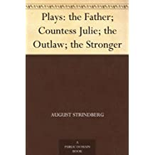 Plays: the Father; Countess Julie; the Outlaw; the Stronger (English Edition)
