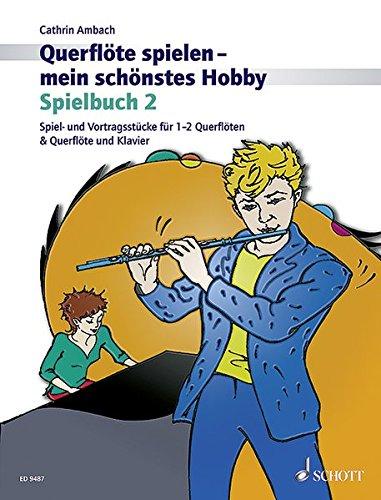 Querflöte spielen - mein schönstes Hobby - Spielbuch 2. Die moderne Flötenschule für Jugendliche und Erwachsene. Für Flöte und Klavier sowie für 2 Flöten