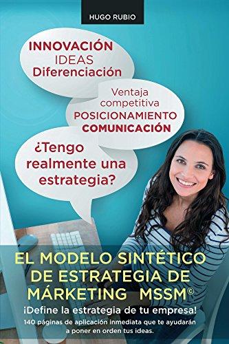 El Modelo Sintético de Estrategia de Marketing.: ¡Define la estrategia de tu empresa! por Hugo Rubio