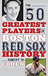 The 50 Greatest Players in Boston Red Sox History by Robert W. Cohen (2014-11-07)