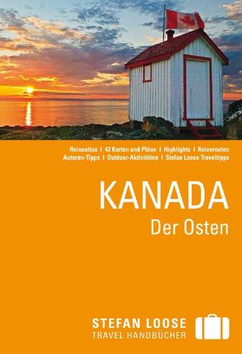 Stefan Loose Reiseführer Kanada Der Osten: mit Reiseatlas
