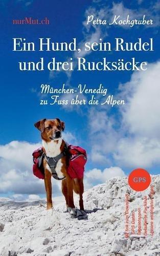 Preisvergleich Produktbild Ein Hund, sein Rudel und drei Rucksäcke: München-Venedig zu Fuss über die Alpen mit Hund