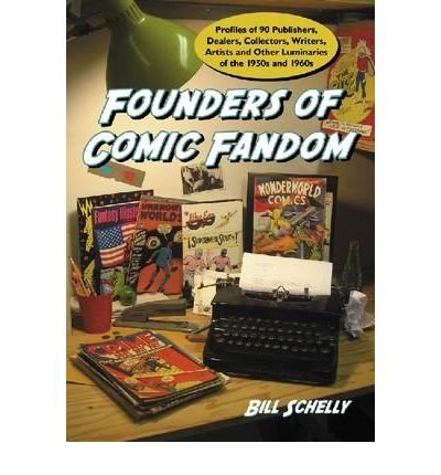 [(Founders of Comic Fandom : Profiles of 90 Publishers, Dealers, Collectors, Writers, Artists and Other Luminaries of the 1950s and 1960s)] [By (author) Bill Schelly] published on (August, 2010)