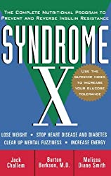 Syndrome X: The Complete Nutritional Program to Prevent and Reverse Insulin Resistance (Health / Alternative Medicine) by Jack Challem (2000-12-23)