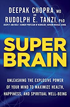 Super Brain: Unleashing the Explosive Power of Your Mind to Maximize Health, Happiness, and Spiritual Well-Being by [Tanzi, Rudolph E., Chopra, Deepak]