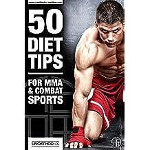 50 dieet tips voor MMA en Combat Sports: Een MMA Diet and Nutrition boek om u te helpen dieet, Maak Gewicht, het meeste uit uw MMA Training en Win (Dutch Edition)