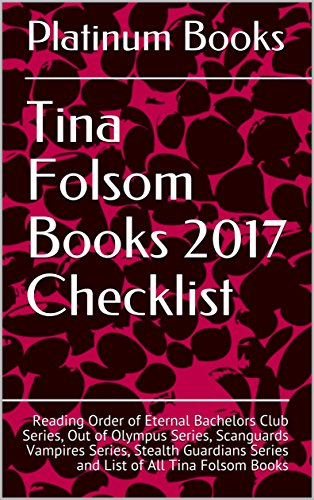 Tina Folsom Books 2017 Checklist: Reading Order of Eternal Bachelors Club Series, Out of Olympus Series, Scanguards Vampires Series, Stealth Guardians Series and List of All Tina Folsom Books