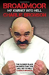 Broadmoor: My Journey into Hell by Charlie Bronson (2016-05-05)