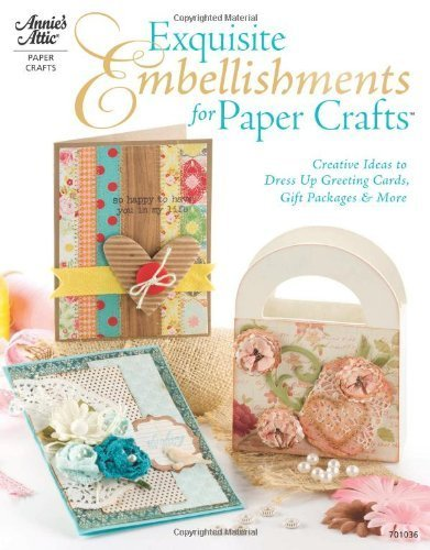 Exquisite Embellishments for Paper Crafts: Creative Ideas to -