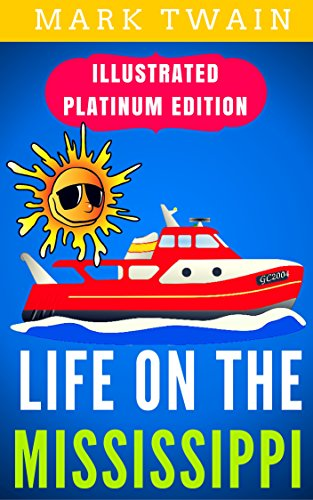 Life On The Mississippi: Illustrated Platinum Edition (Free Audiobook Included)