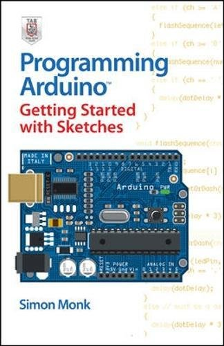 Programming Arduino Getting Started With Sketches by Monk