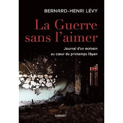 La guerre sans l'aimer : Journal d'un écrivain au cœur du printemps libyen (essai français)