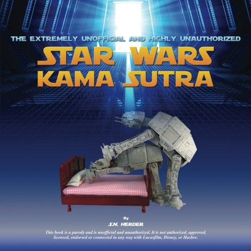 The Extremely Unofficial and Highly Unauthorized Star Wars Kama Sutra par  S N Herder