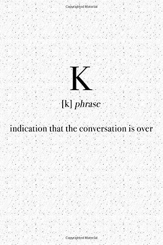 K Indication That The Conversation Is Over: A 6x9 Inch Matte Softcover Journal Notebook With 120 Blank Lined Pages And A Funny Word Definition Cover Slogan por Enrobed Granite Journals