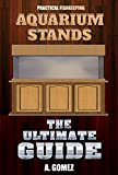 AQUARIUM STANDS: The Ultimate Guide