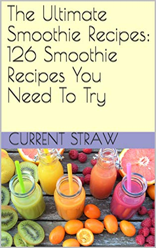 The Ultimate Smoothie Recipes: 126 Smoothie Recipes You Need To Try (English Edition)