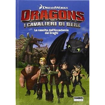 La Nascita Dell'accademia Dei Draghi. Dragons. I Cavalieri Di Berk