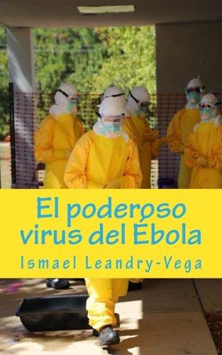 El poderoso virus del Ébola: Volume 1 (Temas de Salud Pblica) por Ismael Leandry-Vega