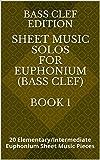 Euphonium: Sheet Music Solos For Euphonium (Bass Clef) Book 1: 20 Elementary/Intermediate Euphonium Sheet Music Pieces (English Edition)