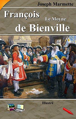 François Le Moyne de Bienville (Illustré): Nouvelle France