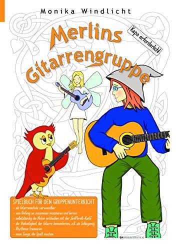 Merlins Gitarrengruppe: Spielbuch/Schule für den Gruppenunterricht (Die Suche Nach Merlin)