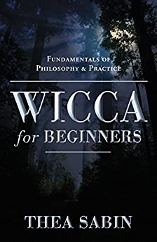Wicca for Beginners: Fundamentals of Philosophy & Practice par [Sabin, Thea]