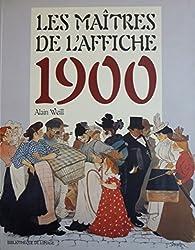 Les maîtres de l'affiche 1900 : Masters of the poster 1900 : I maestri del manifesto liberty