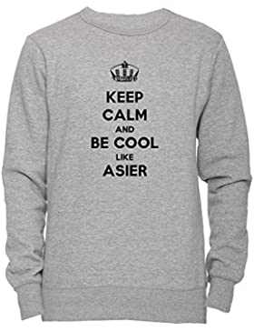 Keep Calm And Be Cool Like Asier Unisex Uomo Donna Felpa Maglione Pullover Grigio Tutti Dimensioni Men's Women's...