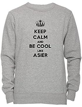 Keep Calm And Be Cool Like Asier Unisex Uomo Donna Felpa Maglione Pullover Grigio Tutti Dimensioni Men's Women's...