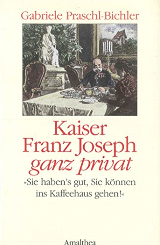 Kaiser Franz Joseph ganz privat: