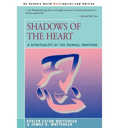 [(Shadows of the Heart: A Spirituality of the Painful Emotions)] [Author: Evelyn Eaton Whitehead] published on (October, 2003)