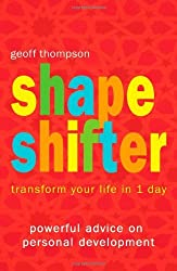 Shape Shifter: Transform Your Life in 1 Day by Geoff Thompson (2005-05-02)