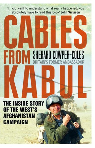 Pdf Cables From Kabul The Inside Story Of The West S Afghanistan