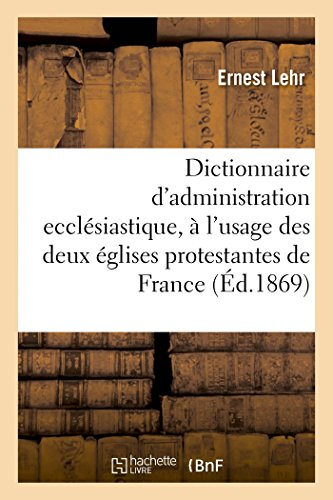 Dictionnaire d'administration ecclésiastique: à l'usage des deux églises protestantes de France (Sciences Sociales) par LEHR-E