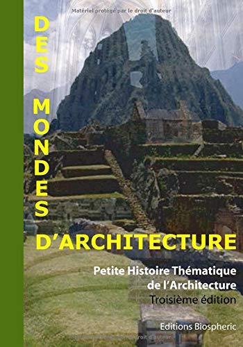 Des Mondes d'Architecture - Petite histoire thématique de l'Architecture. Troisième édition par Jérôme HAUBOURDIN