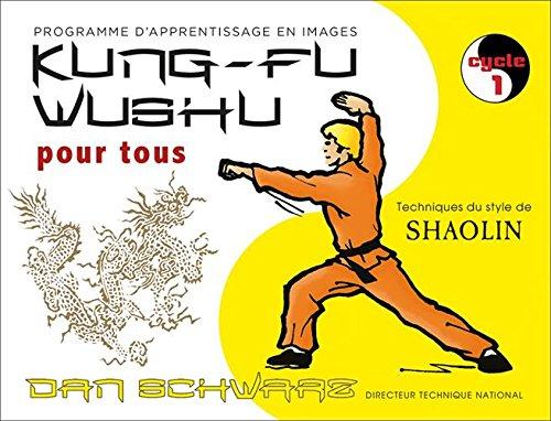 Kung-fu wushu pour tous : Tome 1 par Dan Schwarz