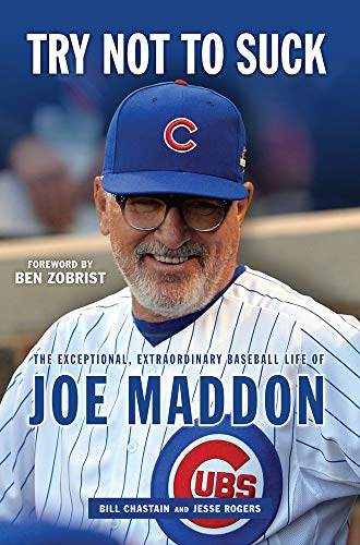 Try Not to Suck: The Exceptional, Extraordinary Baseball Life of Joe Maddon