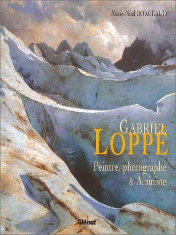 Gabriel Loppe : Peintre et alpiniste par Borgeaud