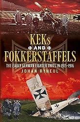 KEKS and Fokkerstaffels: The Early German Fighter Units in 1915-1916 by Johan Ryheul (2014-06-24)