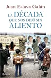 La década que nos dejó sin aliento (Spanish Edition)