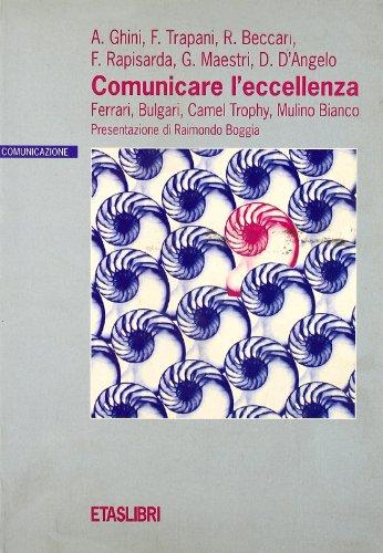Comunicare l'eccellenza. Ferrari, Bulgari, Camel Trophy, Mulino Bianco - Amazon Libri