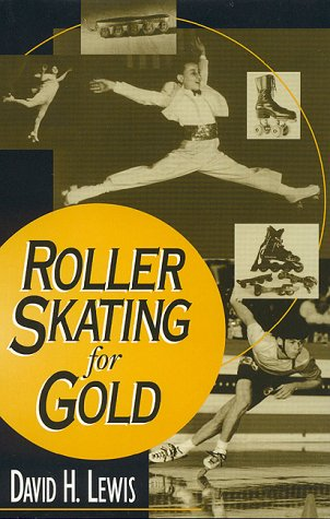 Roller Skating for Gold (American Sports History Series) por David H. Lewis