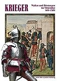 Krieger: Waffen und Rüstungen im Mittelalter 800-1500 - Jonas Freiberg, Jens Hill