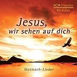 Jesus, wir sehen auf dich: Mutmach-Lieder