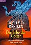 Das Erbe der Götter: Auf »kosmischen Spuren« rund um die Welt -