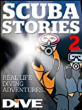 SCUBA STORIES 2: More real life diving dramas