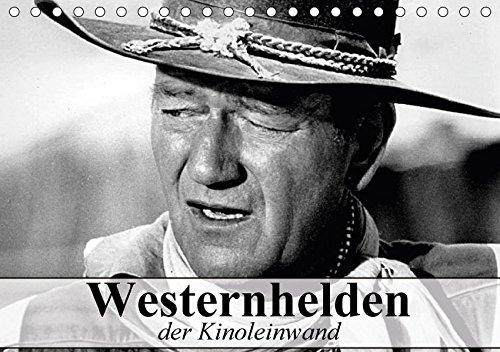 Westernhelden der Kinoleinwand (Tischkalender 2018 DIN A5 quer): Der Mythos vom amerikanischen Westernhelden (Monatskalender, 14 Seiten ) (CALVENDO Menschen)