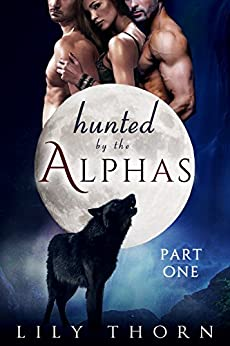 Hunted by the Alphas: Part One (BBW Werewolf Menage Paranormal Romance) (English Edition) di [Thorn, Lily]